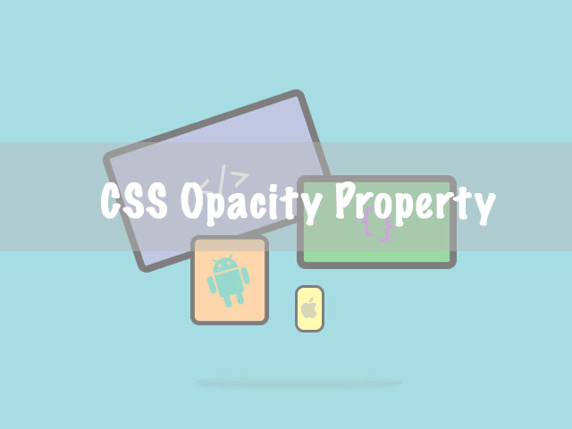 CSS Opacity / Transparency