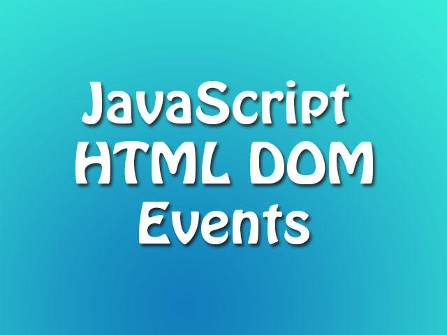 JavaScript HTML DOM Events