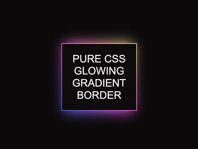 CSS Glowing gradient border