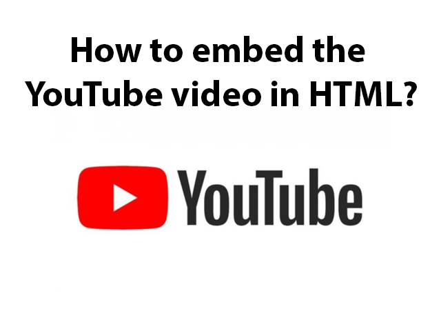 How to embed the YouTube video in HTML?