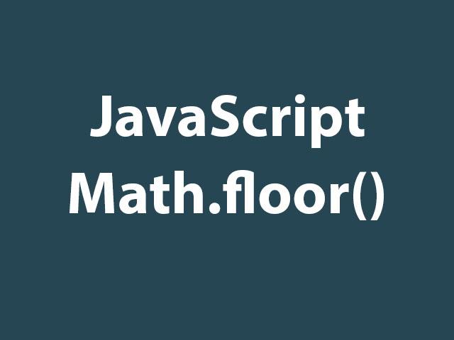 JavaScript Math.floor() Method