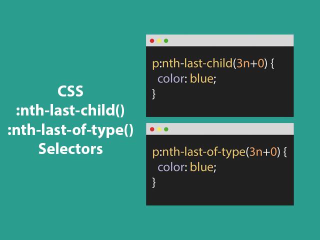 CSS :nth-last-child() & :last-of-type() Selectors