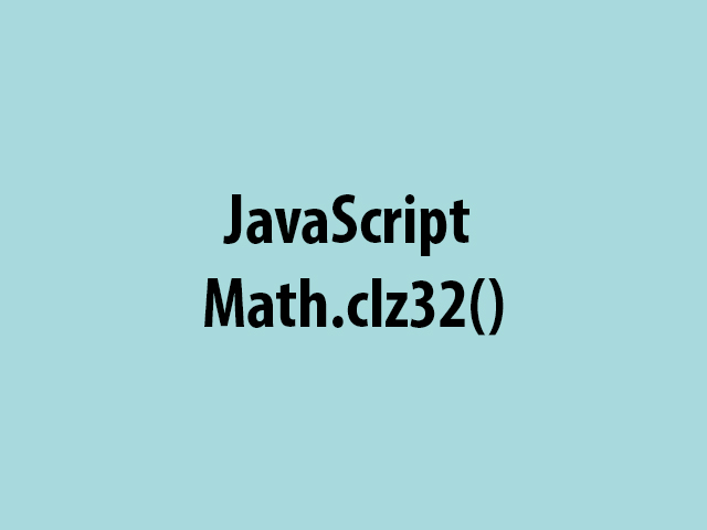 JavaScript Math.clz32()