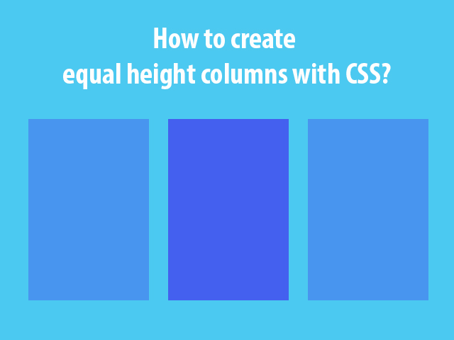 How to create equal height columns with CSS?