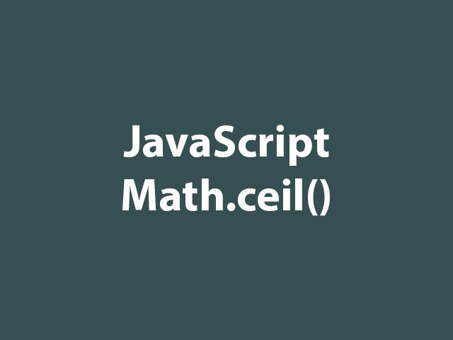 JavaScript Math.ceil()