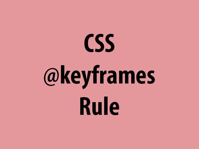 CSS @keyframes Rule