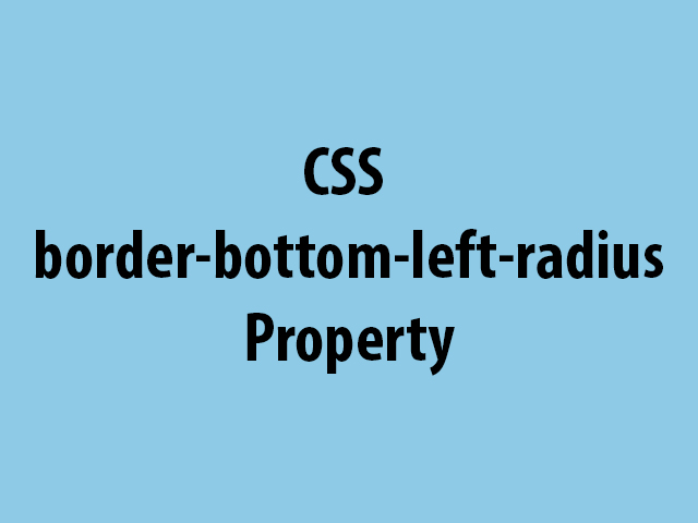 CSS border-bottom-left-radius Property