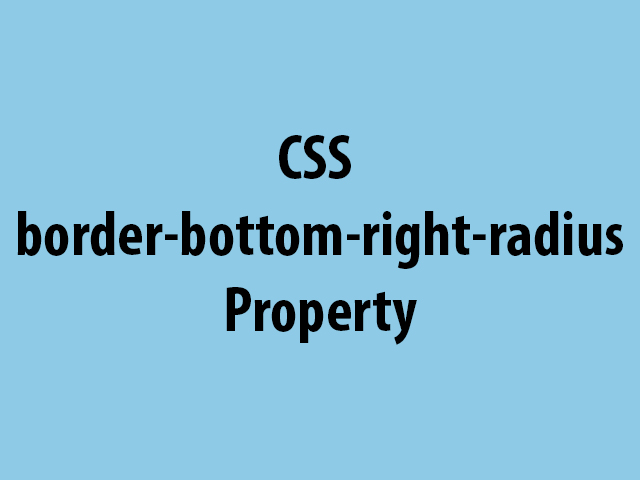 CSS border-bottom-right-radius Property