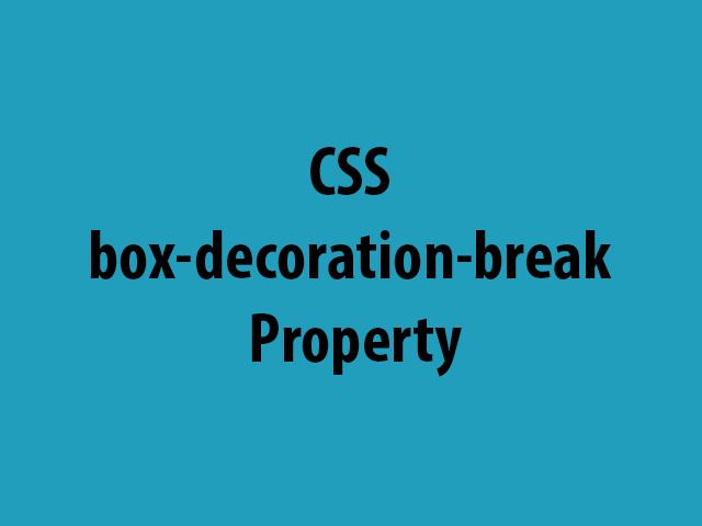 CSS box-decoration-break Property