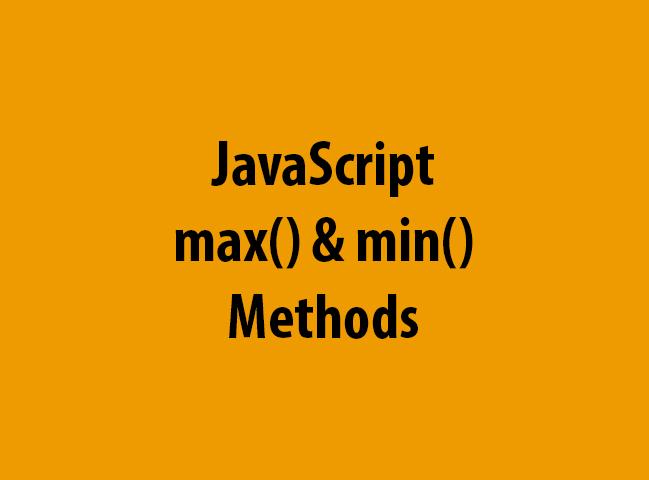 JavaScript max() & min() Methods