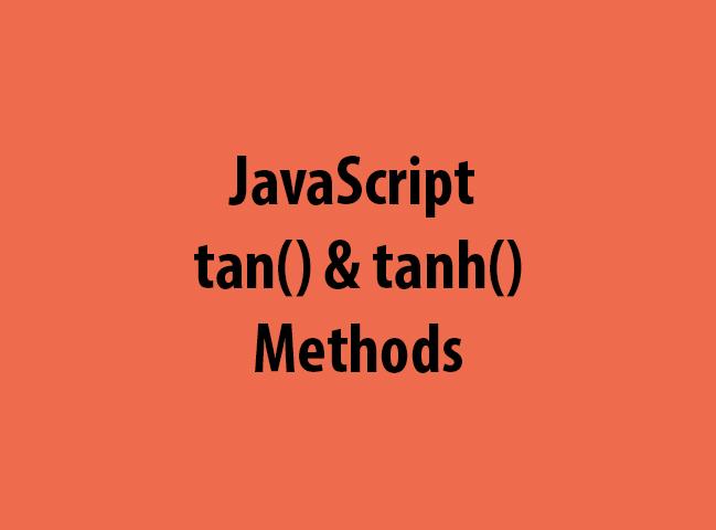 JavaScript tan() & tanh() Methods